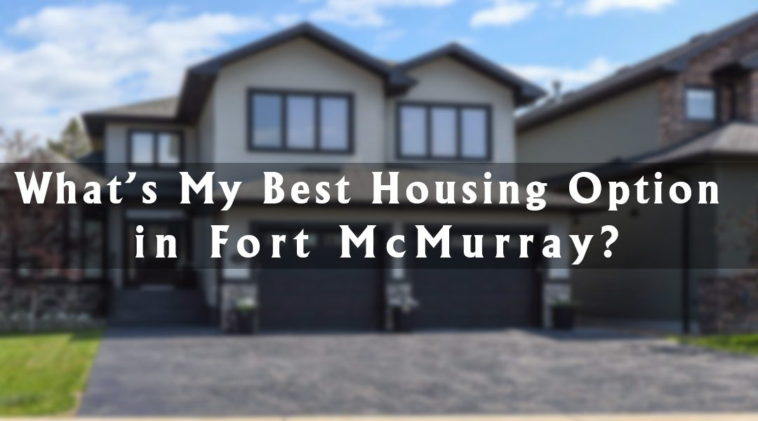 What's My Best Housing Option in Fort McMurray?