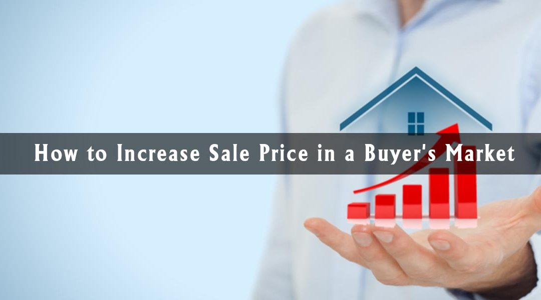 How to Increase Sale Price in a Buyer's Market