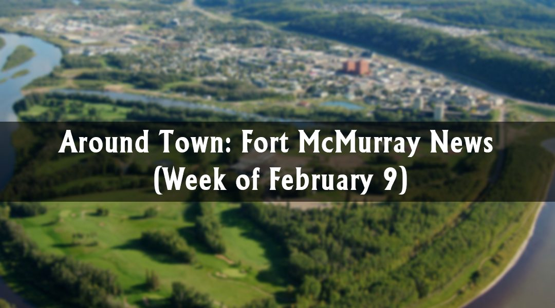 Around Town: Fort McMurray News (Week of February 9)