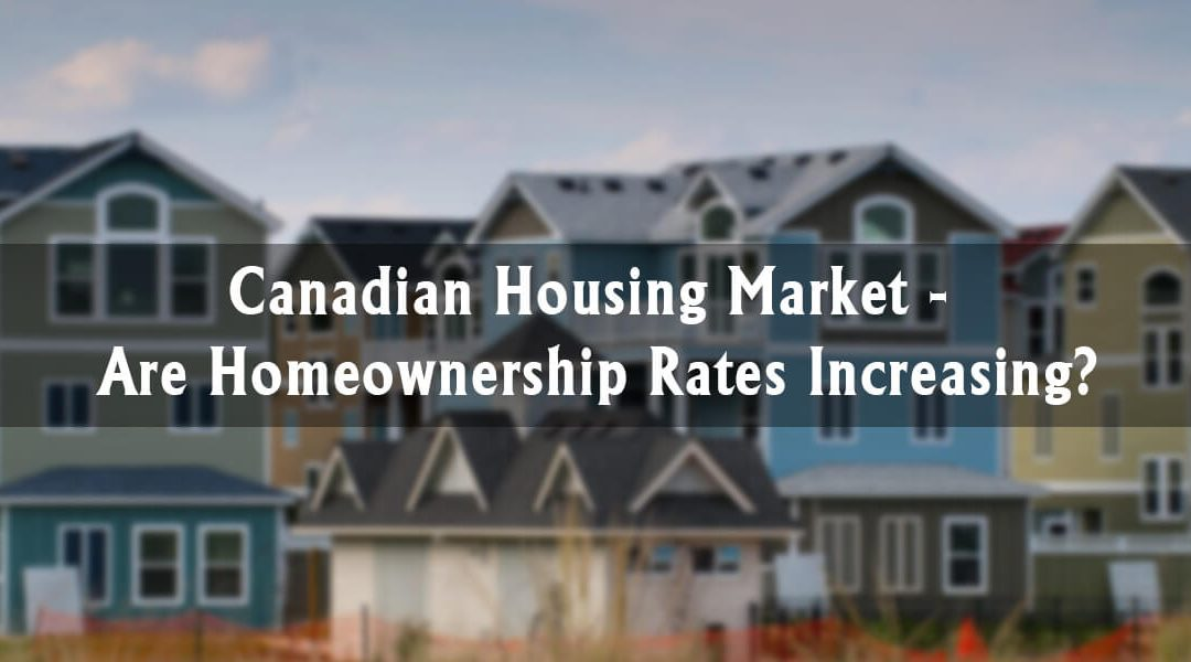 Canadian Housing Market: Are Homeownership Rates Increasing?