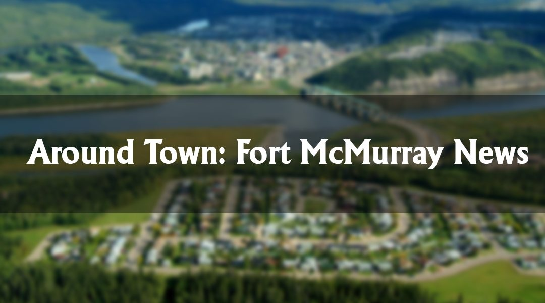 Around Town: Fort McMurray News