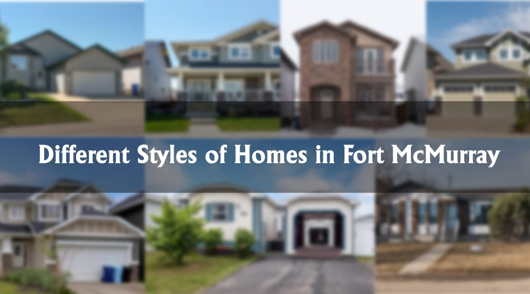 Different Styles of Homes in Fort McMurray