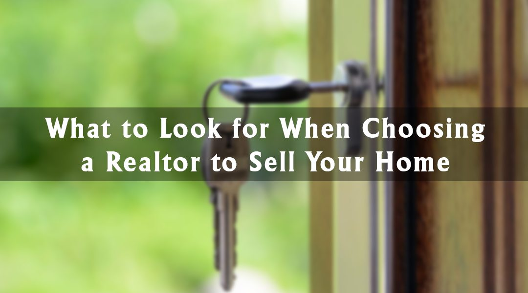 What to Look for When Choosing a REALTOR® to Sell Your Home