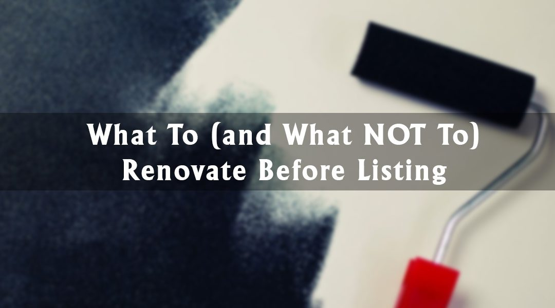 What To (and What NOT To) Renovate Before Listing