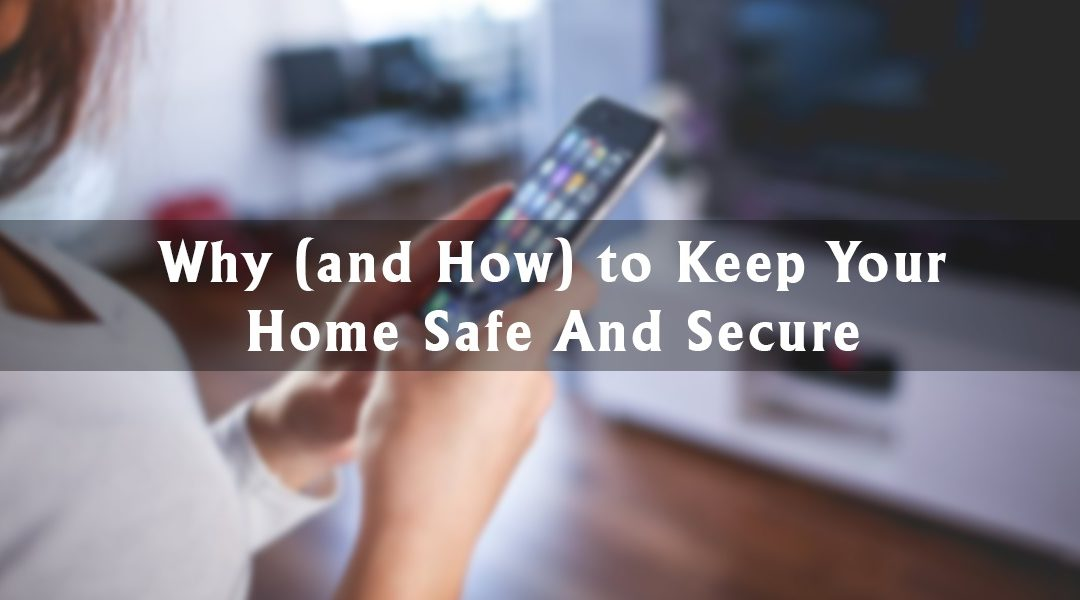 Why (and How) to Keep Your Home Safe And Secure