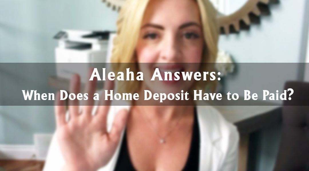 Aleaha Answers: All Your Home Deposit Questions