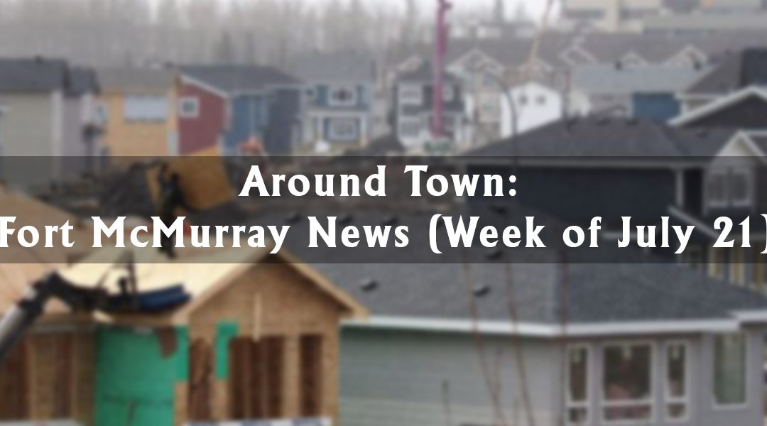 Around Town: Fort McMurray News (Week of July 21)
