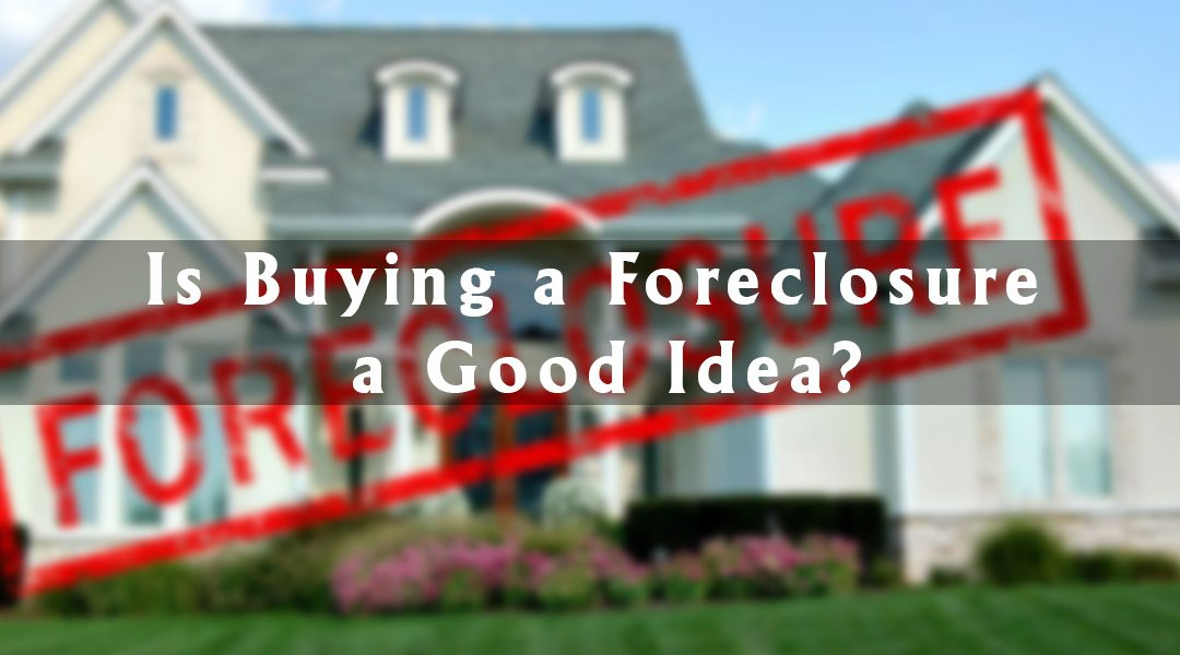 Is Buying A Foreclosure A Good Idea The A Team