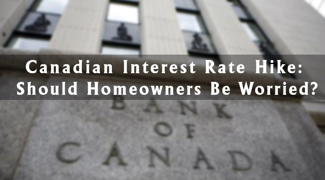 Canadian Interest Rate Hike: Should Homeowners Be Worried?