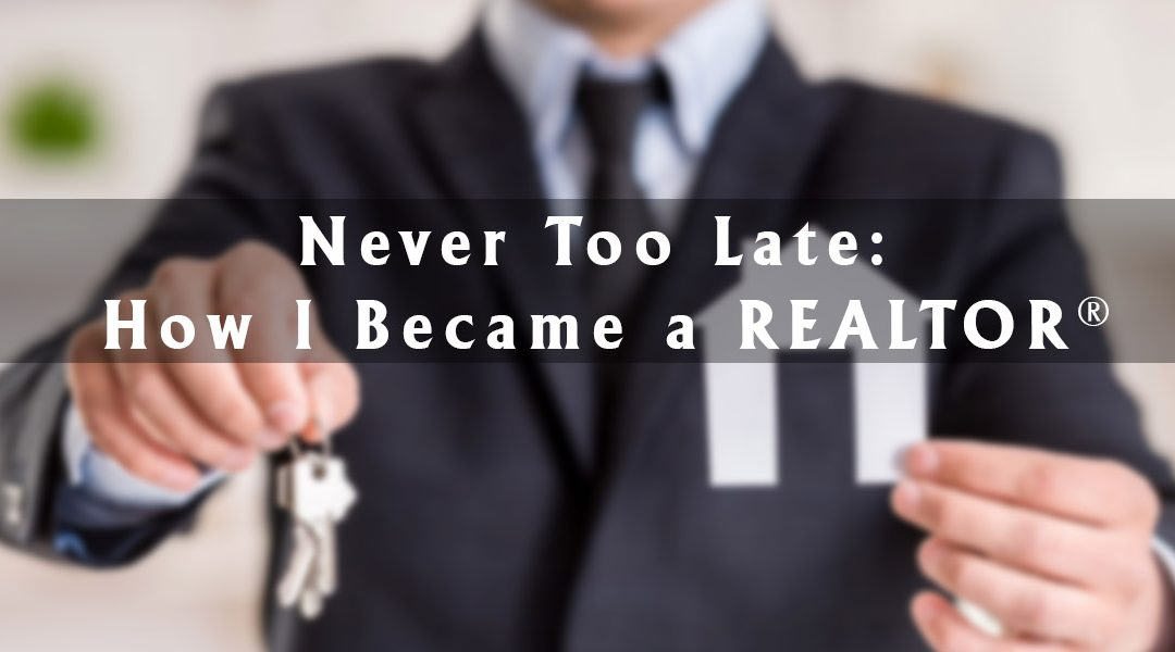 Never Too Late: How I Became a REALTOR®
