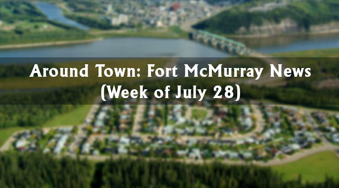 Around Town: Fort McMurray News (Week of July 28)