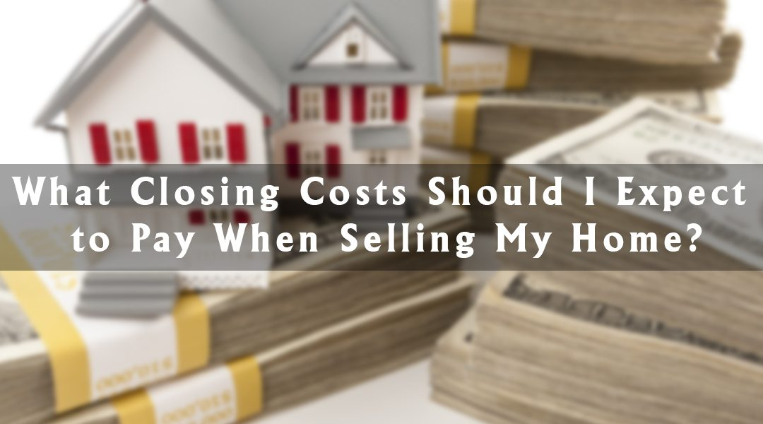 What Closing Costs Should I Expect to Pay When Selling My Home?