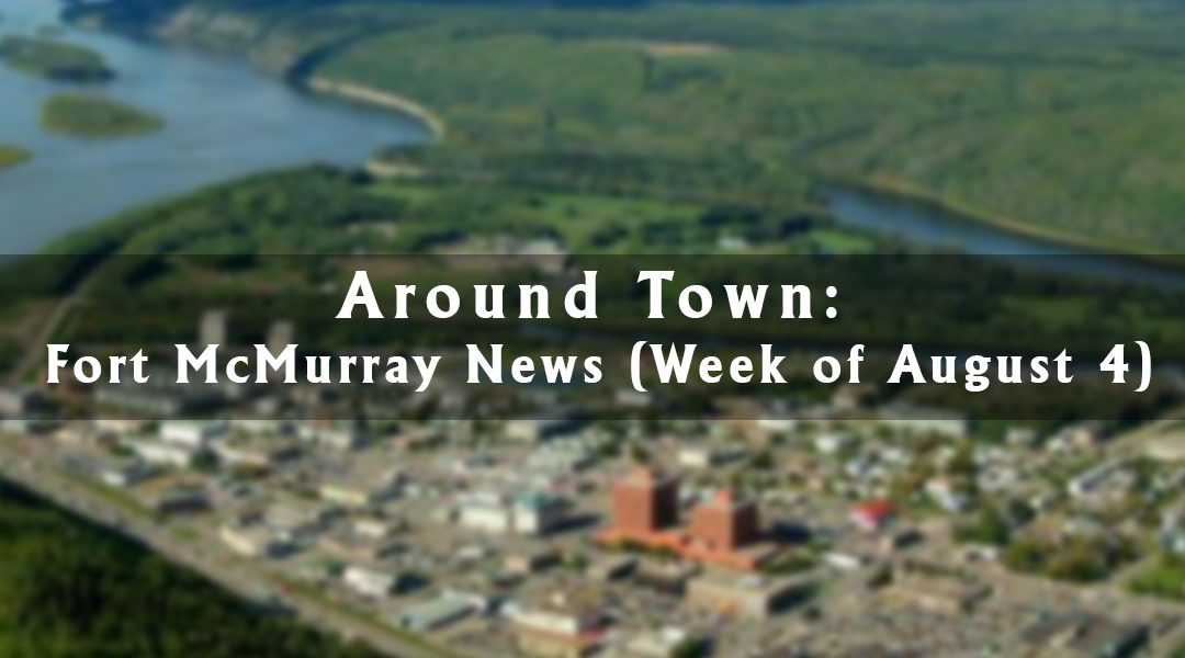 Around Town: Fort McMurray News (Week of August 4)