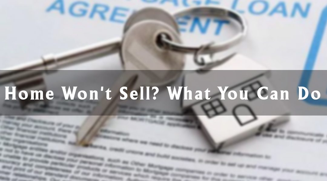 Home Won't Sell? What You Can Do