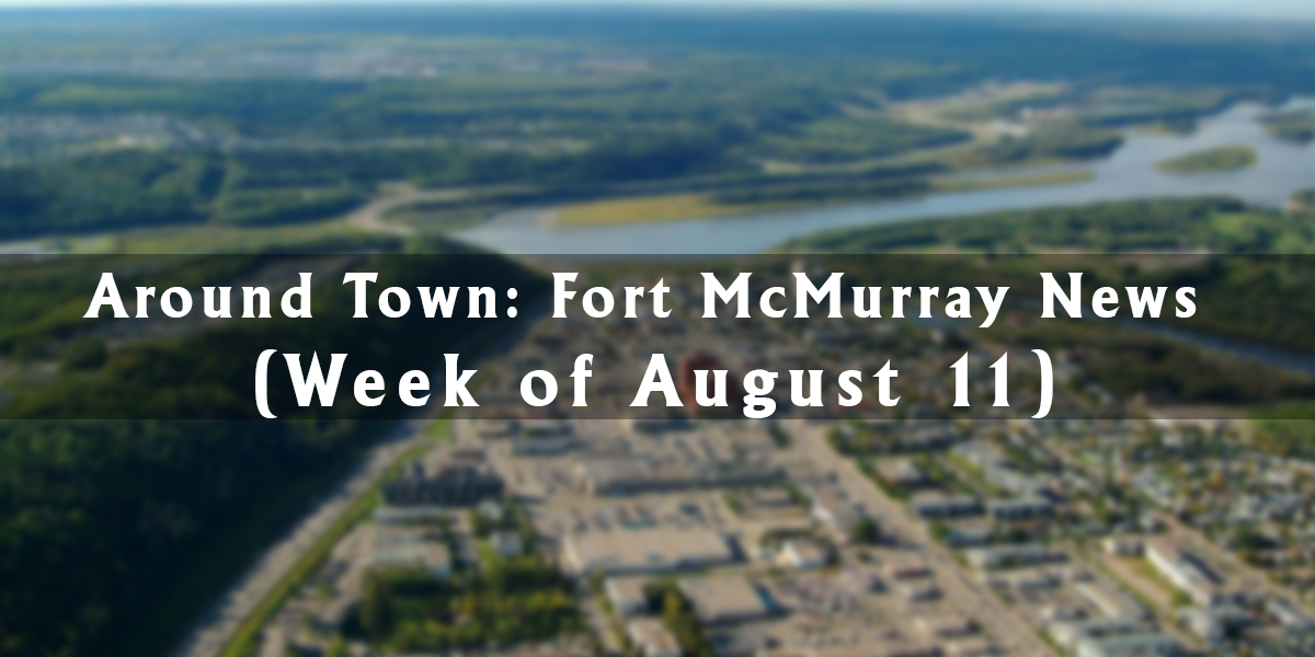 Around Town: Fort McMurray News (Week of August 11)