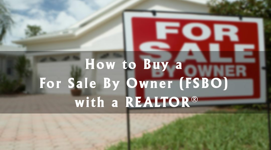 How to Buy a For Sale By Owner (FSBO) with a REALTOR®