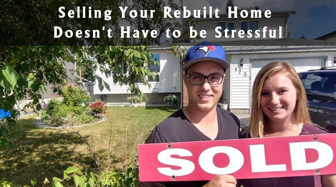 Selling Your Rebuilt Home Doesn't Have to be Stressful