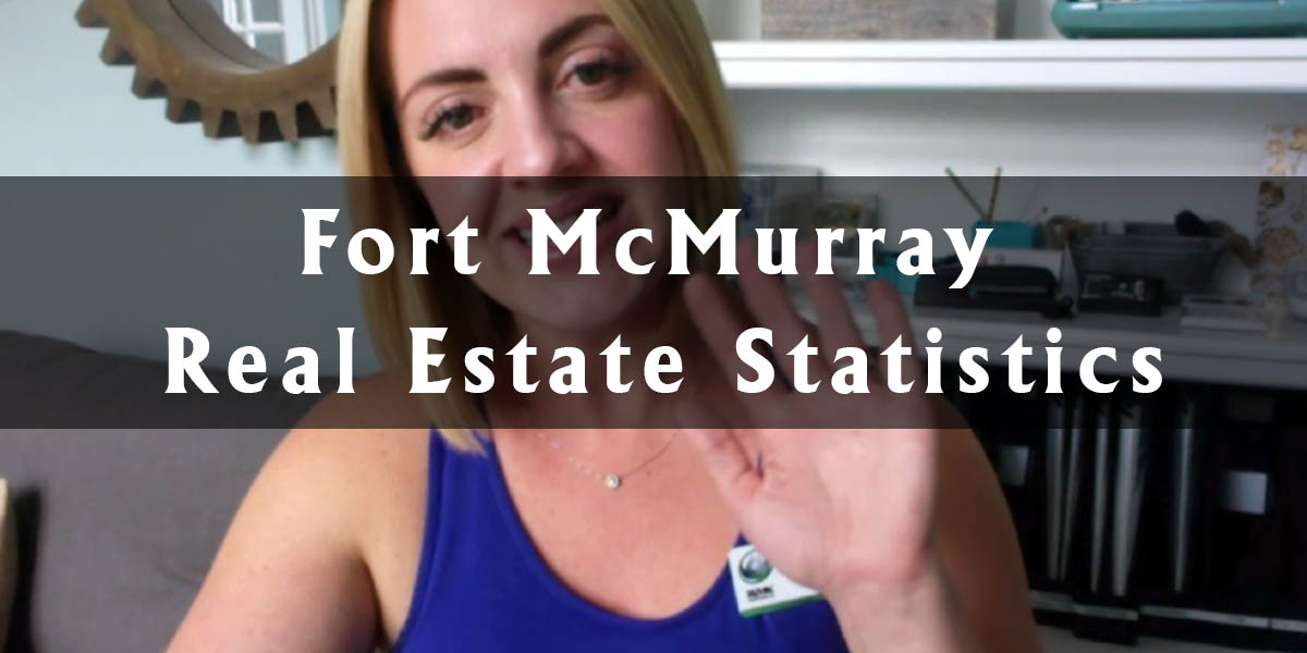 Aleaha Answers: Fort McMurray Real Estate Statistics