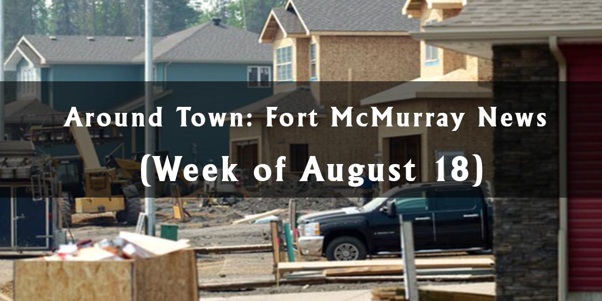 Around Town: Fort McMurray News (Week of August 18)