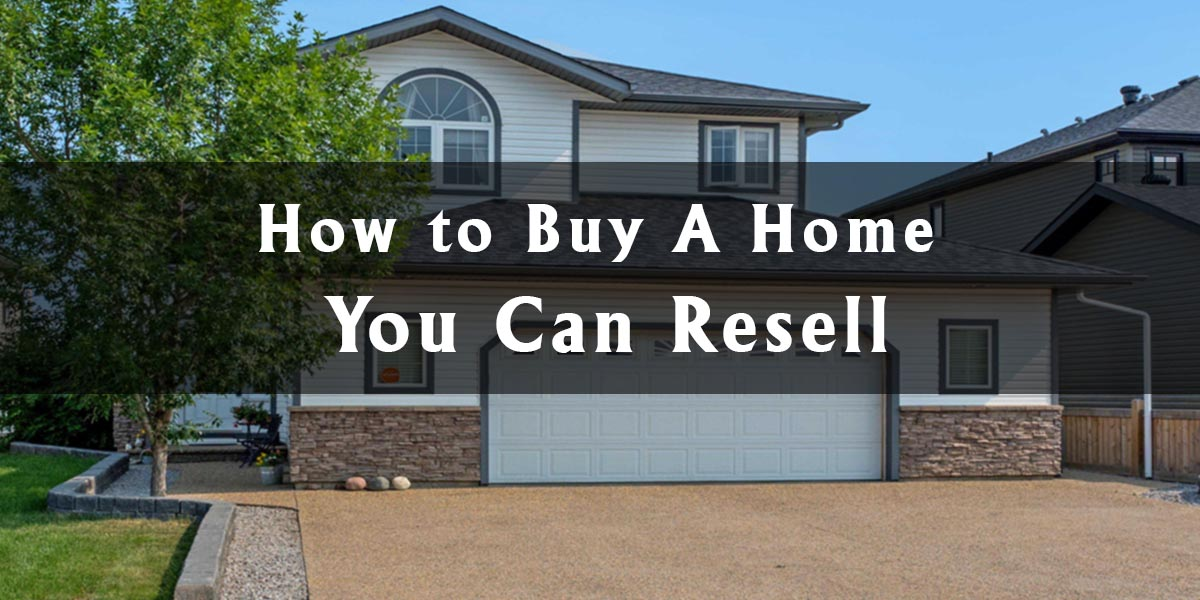 How to Buy A Home You Can Resell