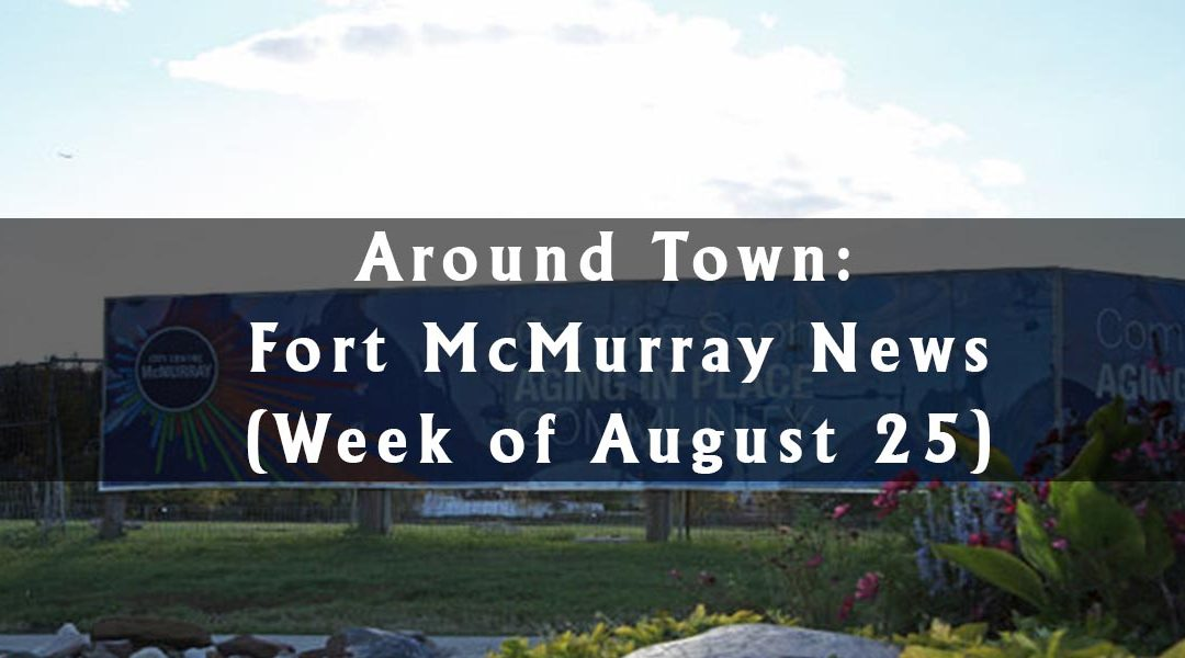 Around Town: Fort McMurray News (Week of August 25)