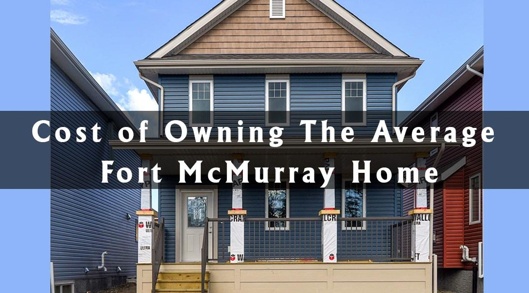 Cost of Owning The Average Fort McMurray Home