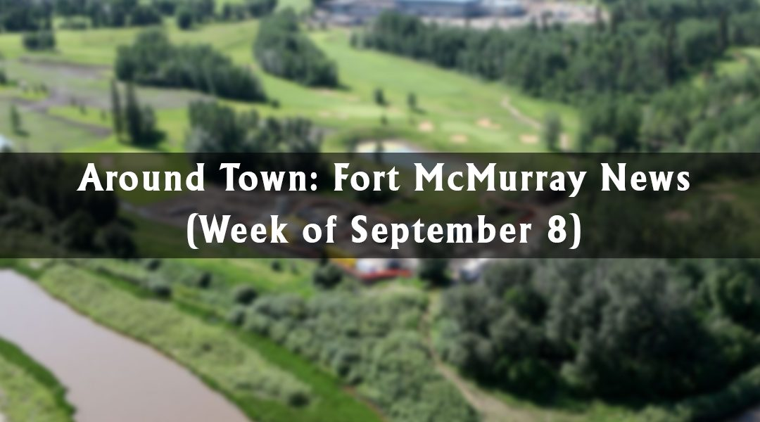 Around Town: Fort McMurray News (Week of September 8)