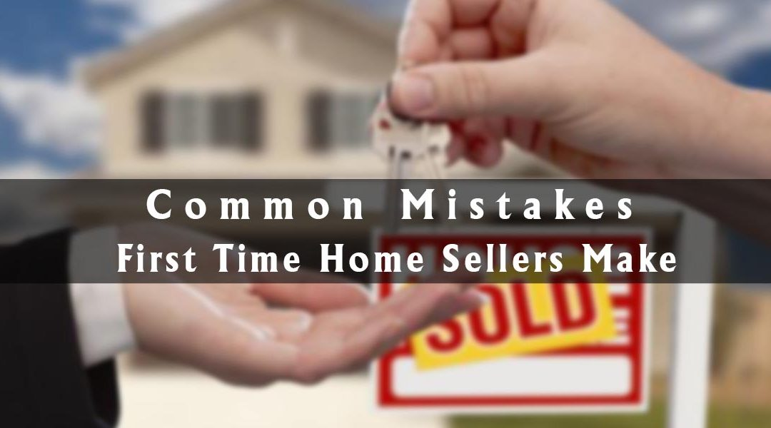 Common Mistakes First Time Home Sellers Make