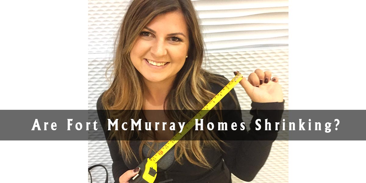 Are Fort McMurray Homes Shrinking?