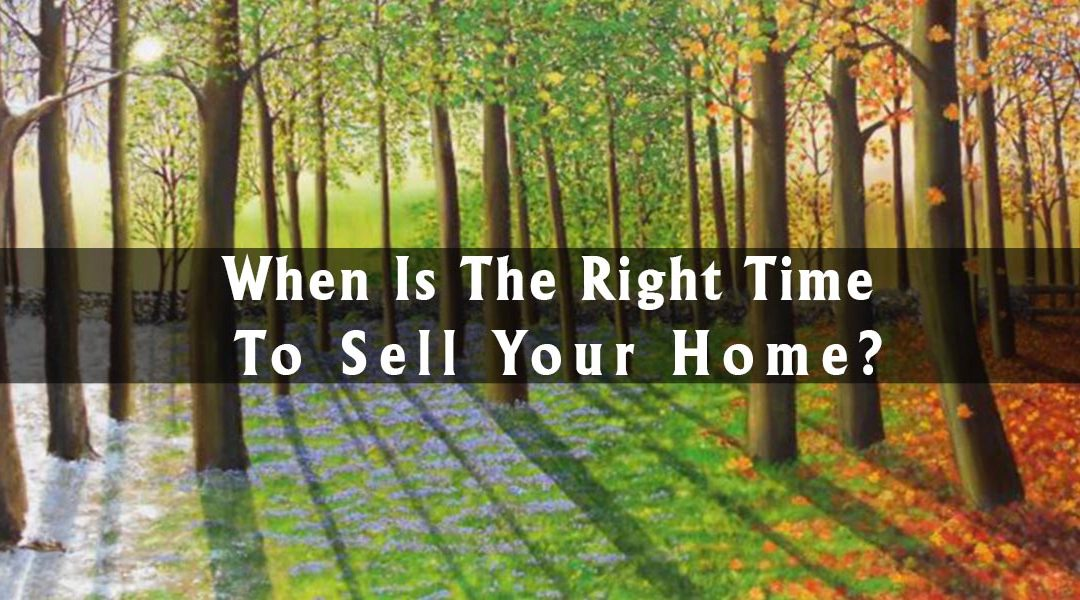 When Is The Right Time To Sell Your Home?