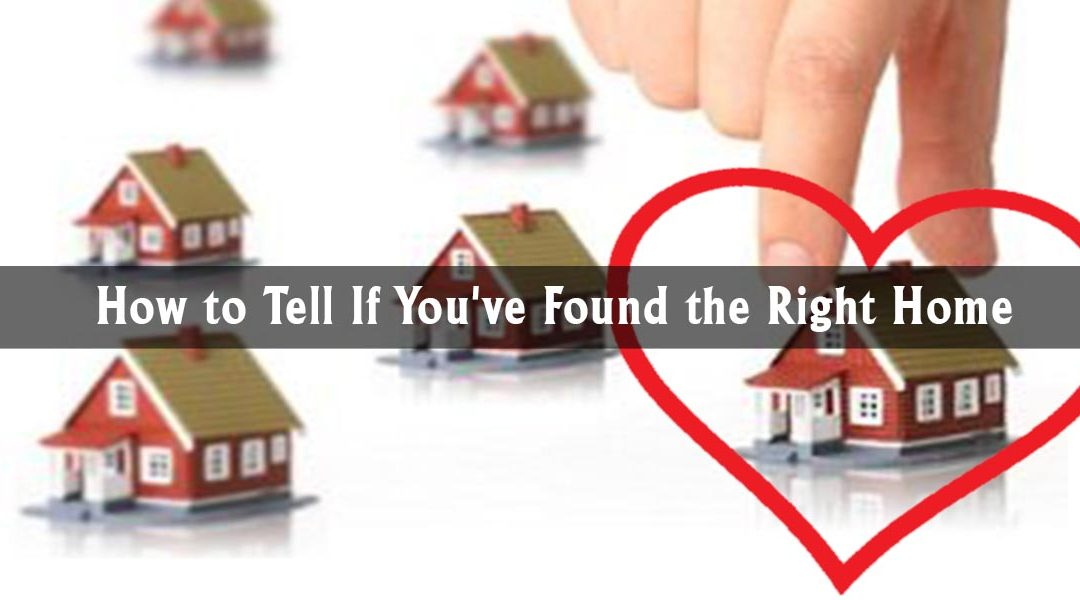 How to Tell If You've Found the Right Home
