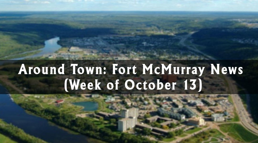 Around Town: Fort McMurray News (Week of October 13)