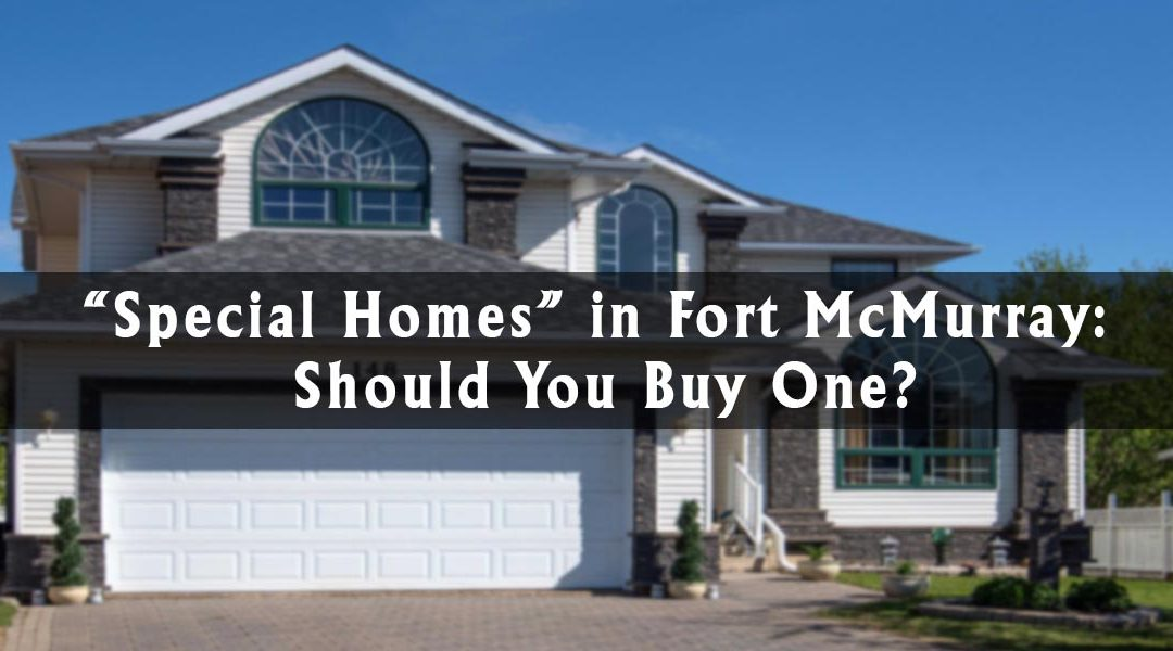 """Special Homes"" in Fort McMurray: Should You Buy One?"