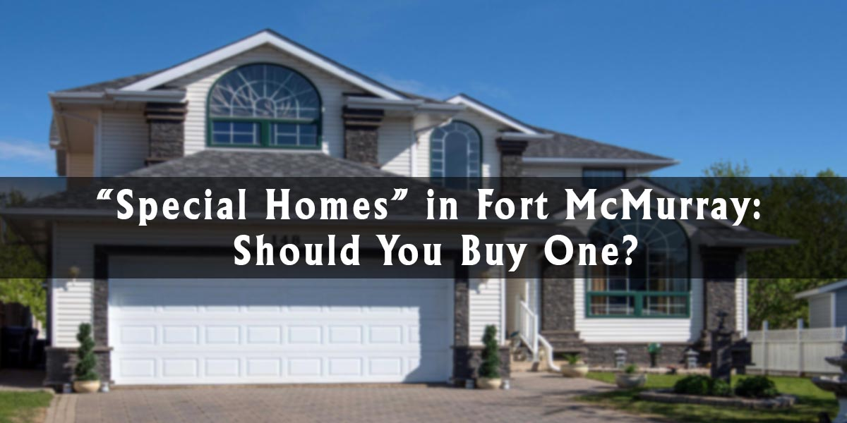 """""""Special Homes"""" in Fort McMurray: Should You Buy One?"""
