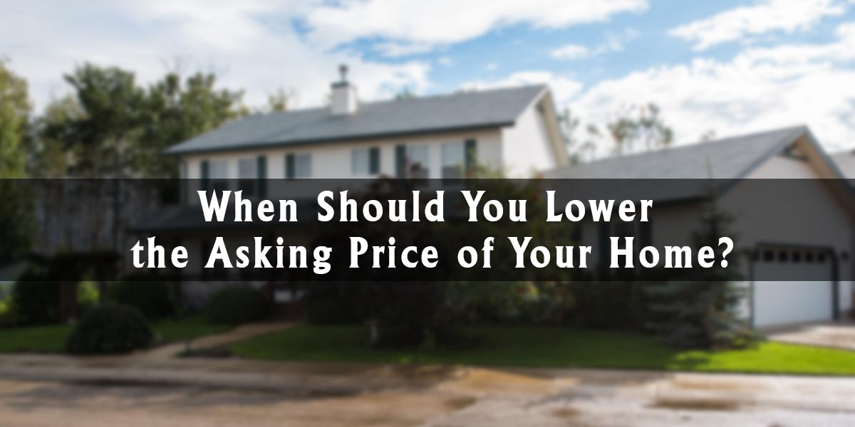 When Should You Lower the Asking Price of Your Home?