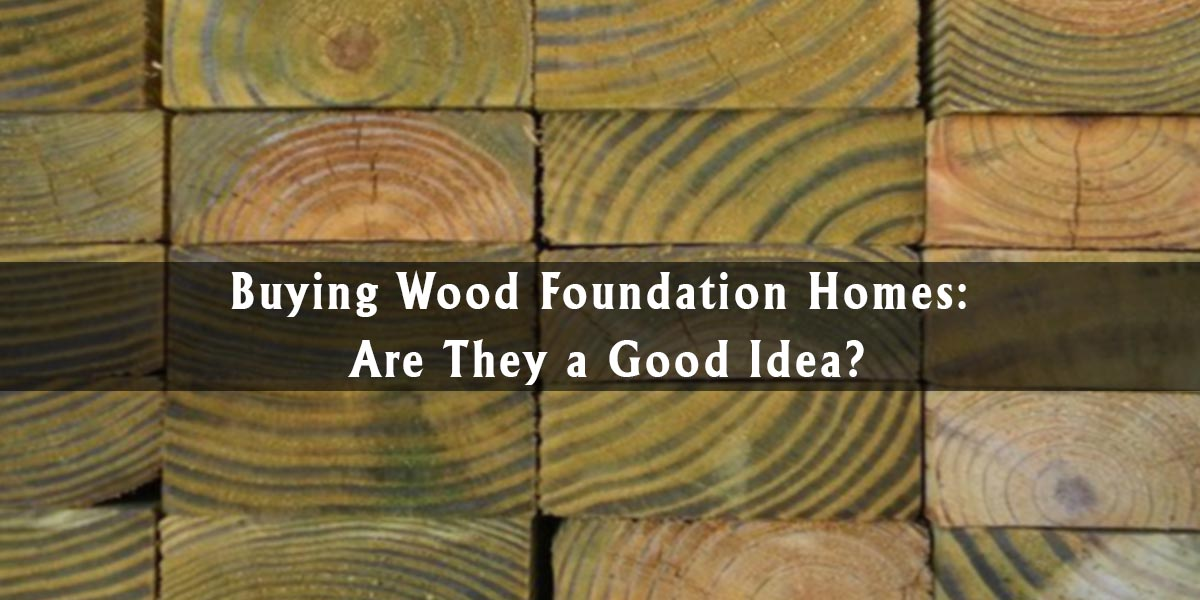 Buying Wood Foundation Homes: Are They a Good Idea?
