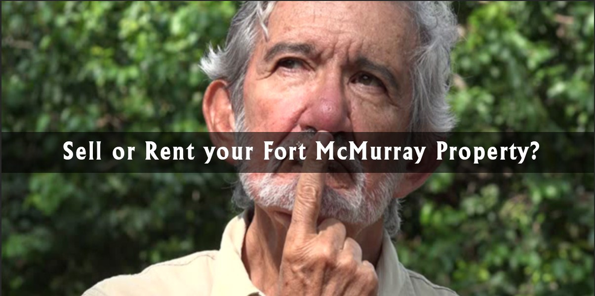 Sell or Rent your Fort McMurray Property?
