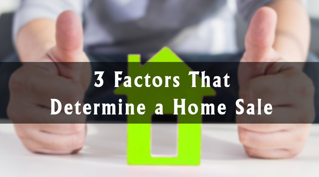 3 Factors That Determine a Home Sale