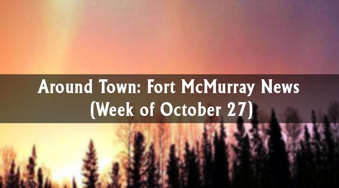 Around Town: Fort McMurray News (Week of October 27)