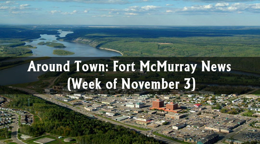 Around Town: Fort McMurray News (Week of November 3)