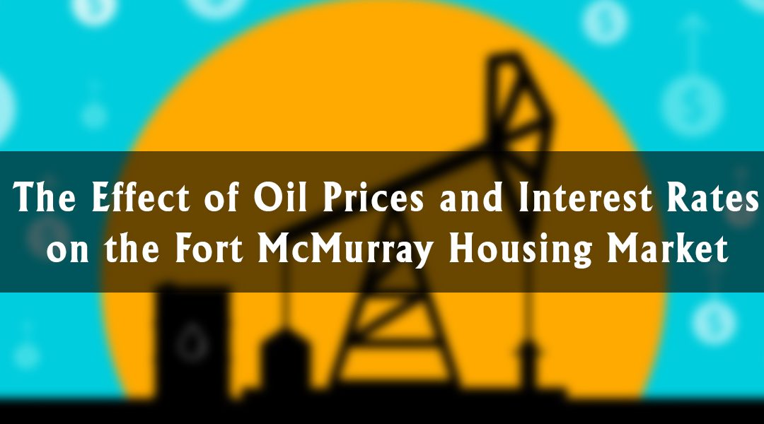 The Effect of Oil Prices, Employment and Interest Rates on the Fort McMurray Housing Market