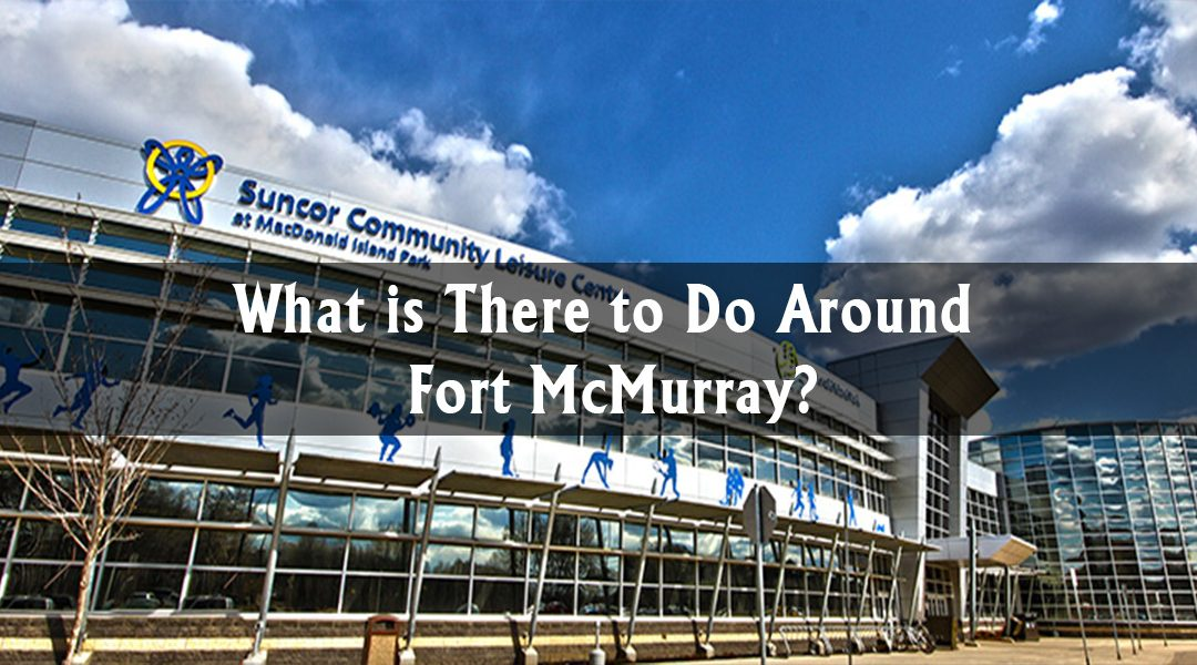 Things to Do in Fort McMurray