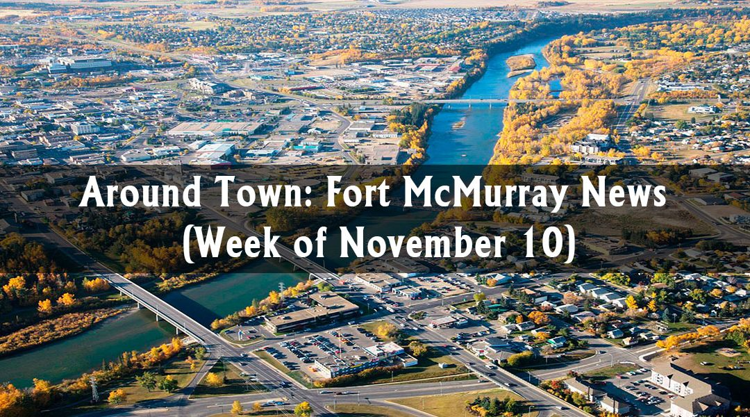 Around Town: Fort McMurray News (Week of November 10)