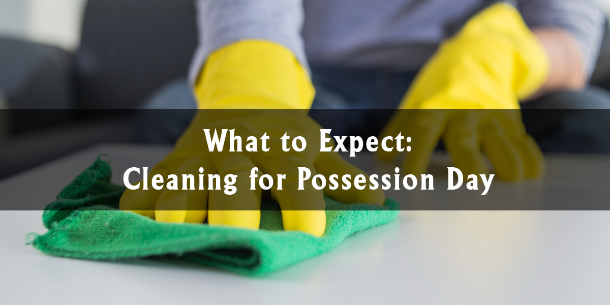 What to Expect: Cleaning for Possession Day