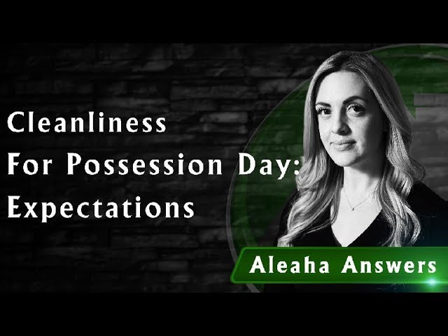 Home Cleanliness on Possession Day