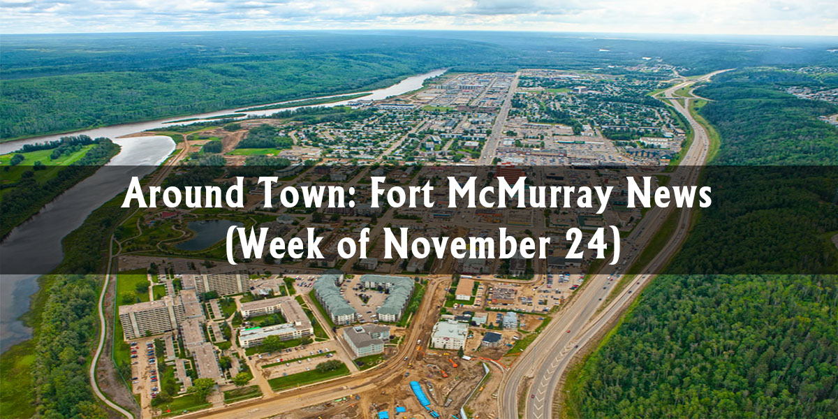 Around Town: Fort McMurray News (Week of November 24)