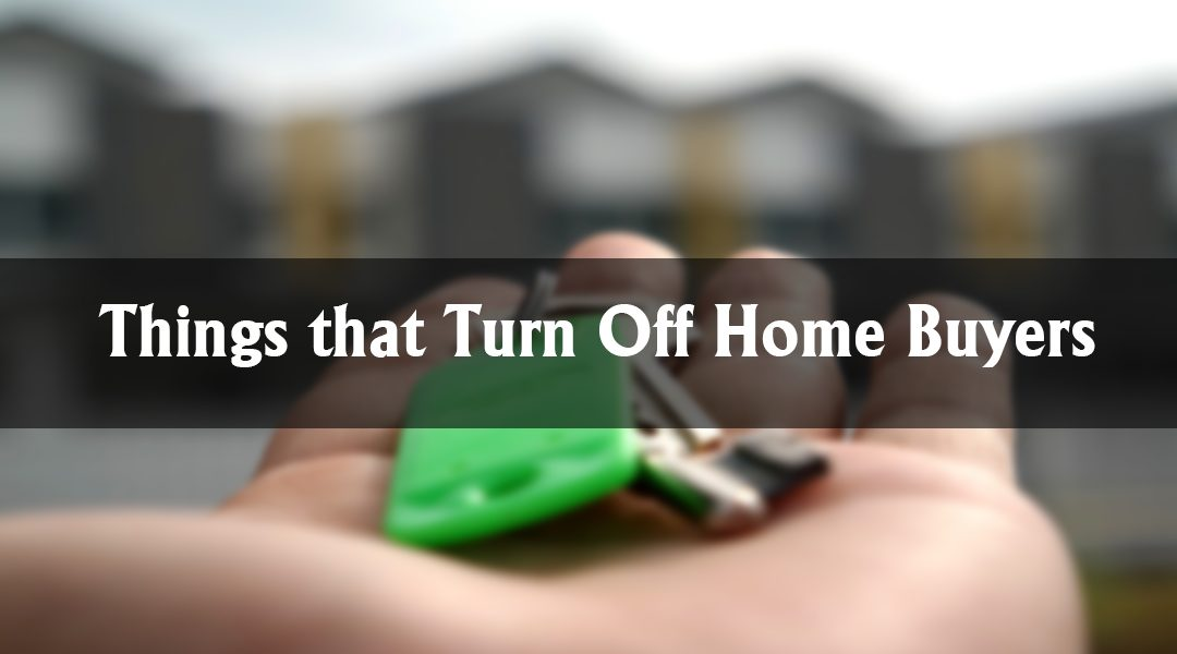 Things that Turn Off Home Buyers
