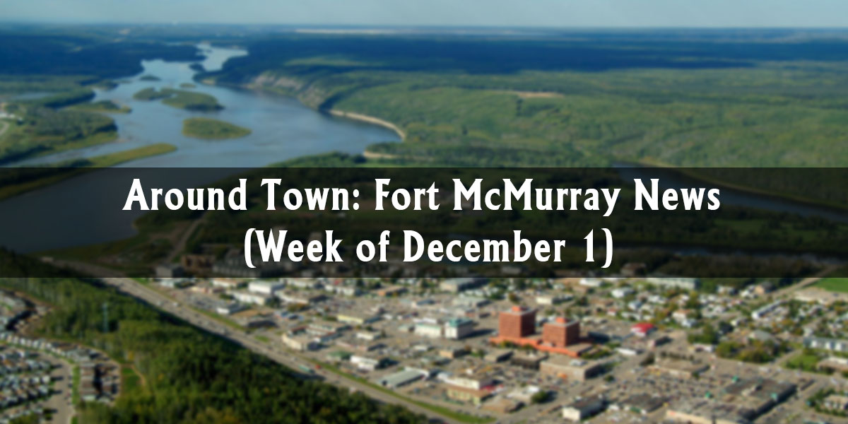 Around Town: Fort McMurray News (Week of December 1)