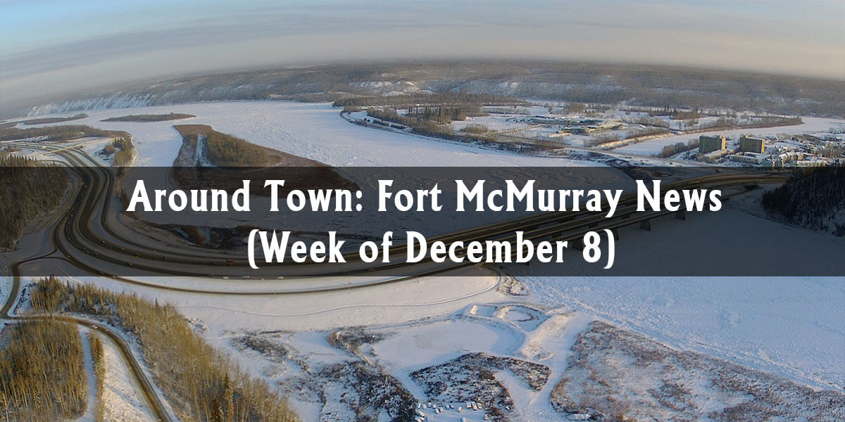 Around Town: Fort McMurray News (Week of December 8)