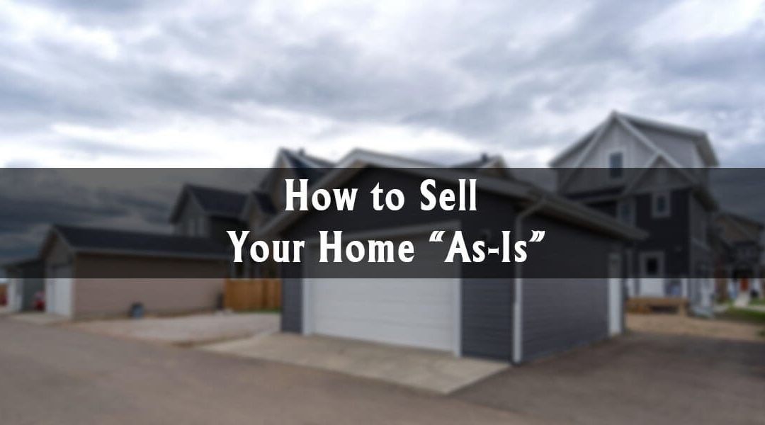 """How to Sell Your Home """"As-Is"""""""